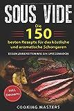 Produkt-Bild: Sous Vide: Die 150 besten Rezepte für das köstliche und aromatische Schongaren ? Essen zubereiten wie ein Spitzenkoch inkl. Desserts
