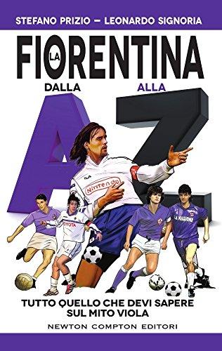 La Fiorentina dalla A alla Z. Tutto quello che devi sapere sul mito viola (Grandi manuali Newton) por Stefano Prizio