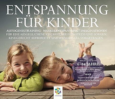 ENTSPANNUNG FÜR KINDER * Autogenes Training - Muskelentspannung - Imaginationen * Für eine ausgeglichene Kindheit. Kindgerecht aufbereitet und wundervoll