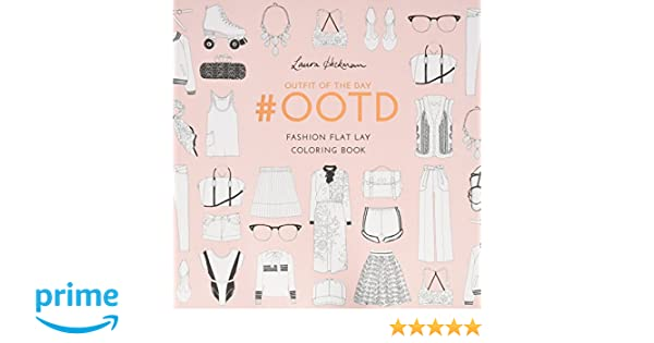 Coloring Book For Fashion : Ootd: fashion flat lay coloring book: amazon.co.uk: laura hickman