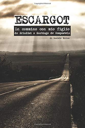 Escargot: In Cammino con mio figlio. Da Brindisi a Santiago de Compostela por daniele Errico