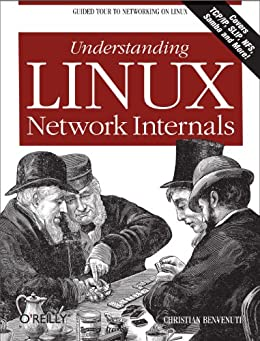 Understanding Linux Network Internals: Guided Tour to Networking on Linux by [Benvenuti, Christian]