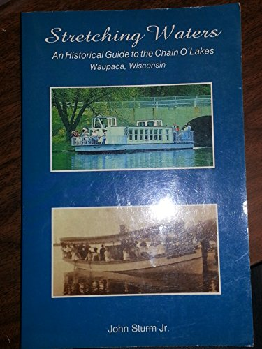 Stretching waters: An historical guide to the Chain O' Lakes, Waupaca, Wisconsin
