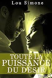Tout La Puissance Du Désir (Tome 3): (New Romance Érotique, Tentations, Bad Boy, Première Fois, Alpha Male)