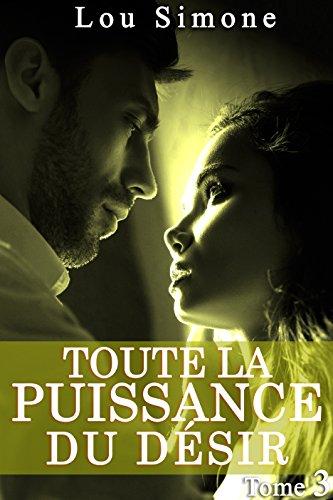 Tout La Puissance Du Désir (Tome 3): (New Romance Érotique, Tentations, Bad Boy, Première Fois, Alpha Male) (French Edition)