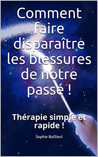 Comment faire disparaître les blessures de notre passé !: Thérapie simple et rapide ! (Auto-guérison t. 1) par  Sophie Baillieul