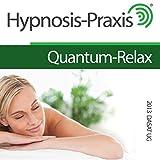 Quantum-Relax: Quantenheilung mit Selbsthypnose - Original Hypnose aus der Hypnosis-Praxis