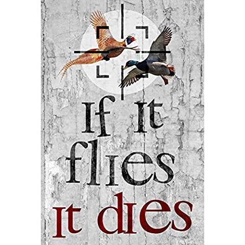 Aluminum Metal If It Flies It Dies Quote Flying Birds Picture Shooting Hunting Sign
