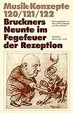 Bruckners Neunte im Fegefeuer der Rezeption (Musik-Konzepte 120/121/122)