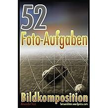 52 Foto-Aufgaben: Bildkomposition (52 Foto-Aufgaben spezial, Band 8)