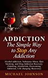 Addiction: The Simple Way to Stop Any Addiction, Alcohol addiction, Substance Abuse, Quit Smoking, and Drug Addiction Recovery (Smoking, Alcoholism, Overcoming Addiction, Life changing, Recovery)