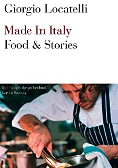 Made in Italy: Food and Stories by [Locatelli, Giorgio]