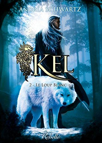 Kel: 2 - Le loup blanc par [Schwartz, Andréa]