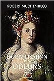 La Civilisation des odeurs: (XVIe-début XIXe siècle)