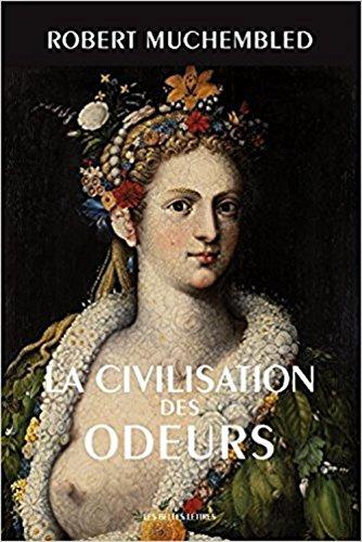 La Civilisation des odeurs: (XVIe-début...