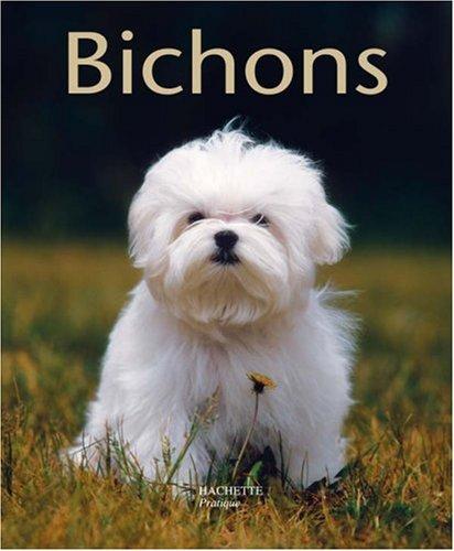 Bichons : Bien les comprendre et bien les soigner, les conseils d'un expert pour votre animal favori par Pierre Rousselet-Blanc