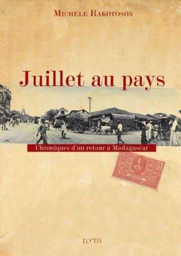 Juillet au pays : Chroniques d'un retour à Madagascar par Michèle Rakotoson