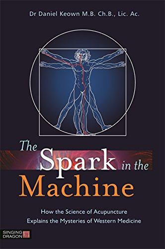 The Spark in the Machine: How the Science of Acupuncture Explains the Mysteries of Western Medicine (English Edition)