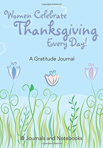 Women Celebrate Thanksgiving Every Day! A Gratitude Journal