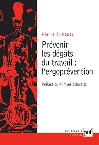 Prévenir les dégâts du travail : l'ergoprévention (Travail humain (le)) par Pierre Trinquet