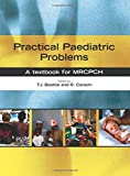 Practical Paediatric Problems: A textbook for MRCPCH (Hodder Arnold Publication)
