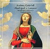 Andrea Gabrieli : Madrigali E Canzoni