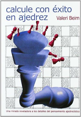 Calcule con exito en ajedrez (Tactica Y Estrategia) por Valeri Beim