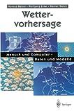 Wettervorhersage: Mensch und Computer - Daten und Modelle (German Edition) - Konrad Balzer