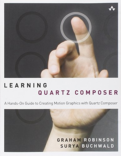 Learning Quartz Composer: A Hands-On Guide to Creating Motion Graphics with Quartz Composer (Addison-Wesley Learning Series)
