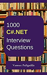 1000 Most Important C Sharp Dot NET (C#.NET) Interview Questions and Answers: Crack That Next Interview With Higher Salary In Less Preparation Time
