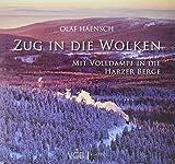 Zug in die Wolken: Mit Volldampf in die Harzer Berge - Olaf Haensch
