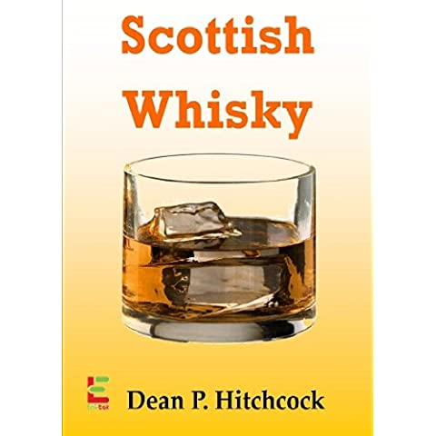 Scottish Whisky; Develop Your Taste For Scottish Whisky With This Guide To Its Origin, Aged Scottish Whisky, Blended Scotch, Brewing Techniques And More (English Edition) - Blended Whiskey