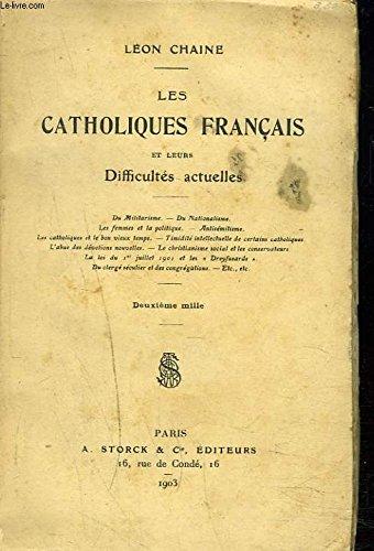 LES CATHOLIQUES FRANCAIS ET LEURS DIFFICULTES ACTUELLES. par CHAINE LEON