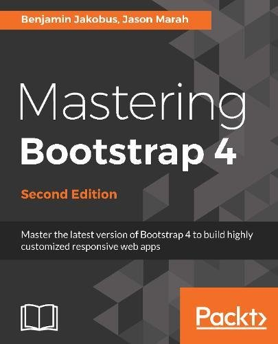 Mastering Bootstrap 4 - Second Edition: Master the latest version of Bootstrap 4 to build highly customized responsive web apps (English Edition)