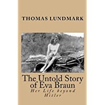 The Untold Story of Eva Braun: Her Life beyond Hitler by Thomas Lundmark (2011-02-25)