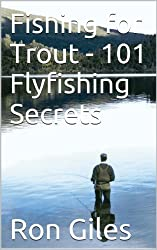 Fishing for Trout - 101 Flyfishing Secrets