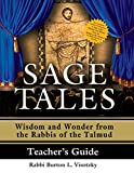 Sage Tales Teacher's Guide: The Complete Teacher's Companion to Sage Tales: Wisdom and Wonder from the Rabbis of the Talmud