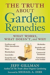The Truth About Garden Remedies: What Works, What Doesn't, and Why by Jeff Gillman (2008-02-01)