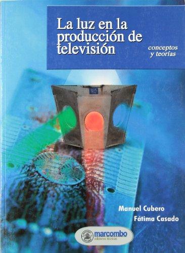 La Luz en la Producción de Televisión por Manuel Cubero Enrici