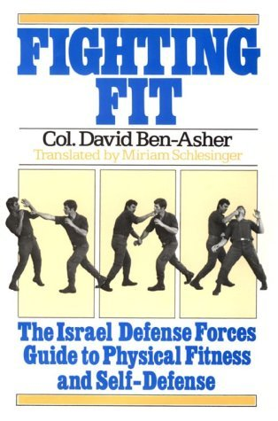 Fighting Fit: The Israel Defense Forces Guide to Physical Fitness and Self-Defense by David Ben-Asher (November 19,1983)