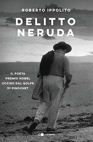 Delitto Neruda. Il poeta premio Nobel ucciso