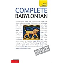 Complete Babylonian Beginner to Intermediate Course: A Comprehensive Guide to Reading and Understanding Babylonian, with Original Texts (Teach Yourself Languages)