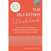 The Self-Esteem Workbook: Practical Ways to grow your confidence, raise your self esteem and feel better about yourself (Teach Yourself)
