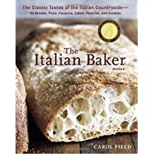 The Italian Baker, Revised: The Classic Tastes of the Italian Countryside--Its Breads, Pizza, Focaccia, Cakes, Pastries, and Cookies by Field, Carol (2011) Hardcover