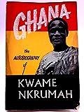 Ghana: The Autobiography of Kwame Nkrumah -