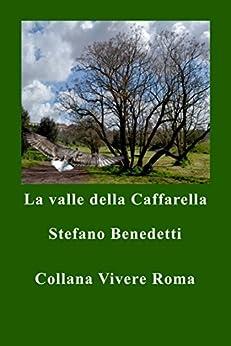 La Valle della Caffarella (Vivere Roma Vol. 2) (Italian Edition) by [Benedetti, Stefano]