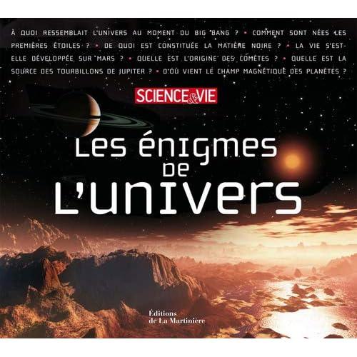 Les Enigmes de l'Univers. Science et Vie