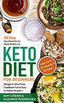 Keto Diet for Beginners: 30-Day Keto Meal Plan for Rapid Weight Loss. Ketogenic Meal Prep Cookbook Full of Easy to Follow Recipes! Lose up to 20 Pounds in 30 Days! (English Edition) di [Crenn, Amy, Rodriguez, Suzanne]