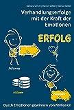 Verhandlungserfolge mit der Kraft der Emotionen: Durch Emotionen gewinnen von Millionen
