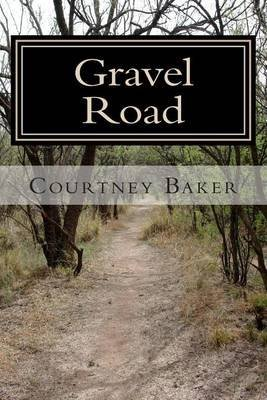 [Gravel Road] (By (author) Courtney S Baker) [published: December, 2012]